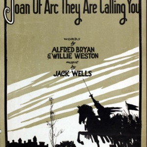 Joan of Arc they are calling you / words by Alfred Bryan & Willie Weston ; music by Jack Wells.