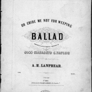 Oh chide me not for weeping : ballad /