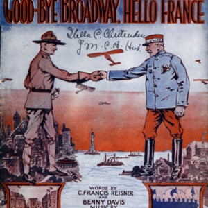 Good-bye Broadway, hello France / words by C. Francis Reisner and Benny Davis ; music by Billy Baskette.