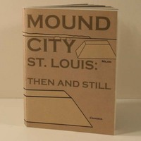 Mound city, St. Louis : then and still