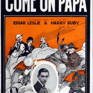 Come on Papa / words and music by Edgar Leslie &amp; Harry Ruby.<br />