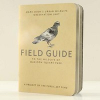 Field guide to the wildlife of Madison Square Park : Mark Dion's Urban Wildlife Observation Unit, Madison Square Park, July 11-October 31, 2002