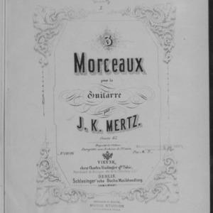 3 Morceaux pour la guitarre, oeuvre 65 / par J.K. Mertz.